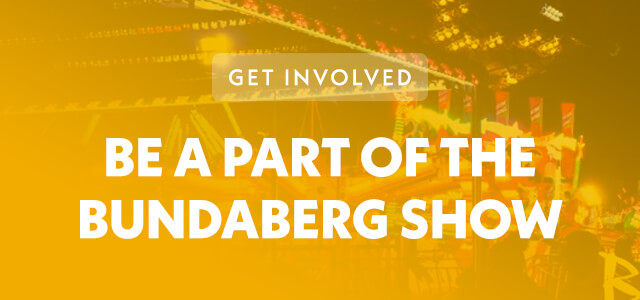 Be a part of the Bundaberg Show